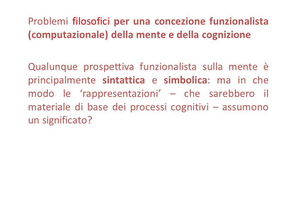 Problemi filosofici per una concezione funzionalista (computazionale) della mente e della cognizione Qualunque prospettiva funzionalista sulla mente è