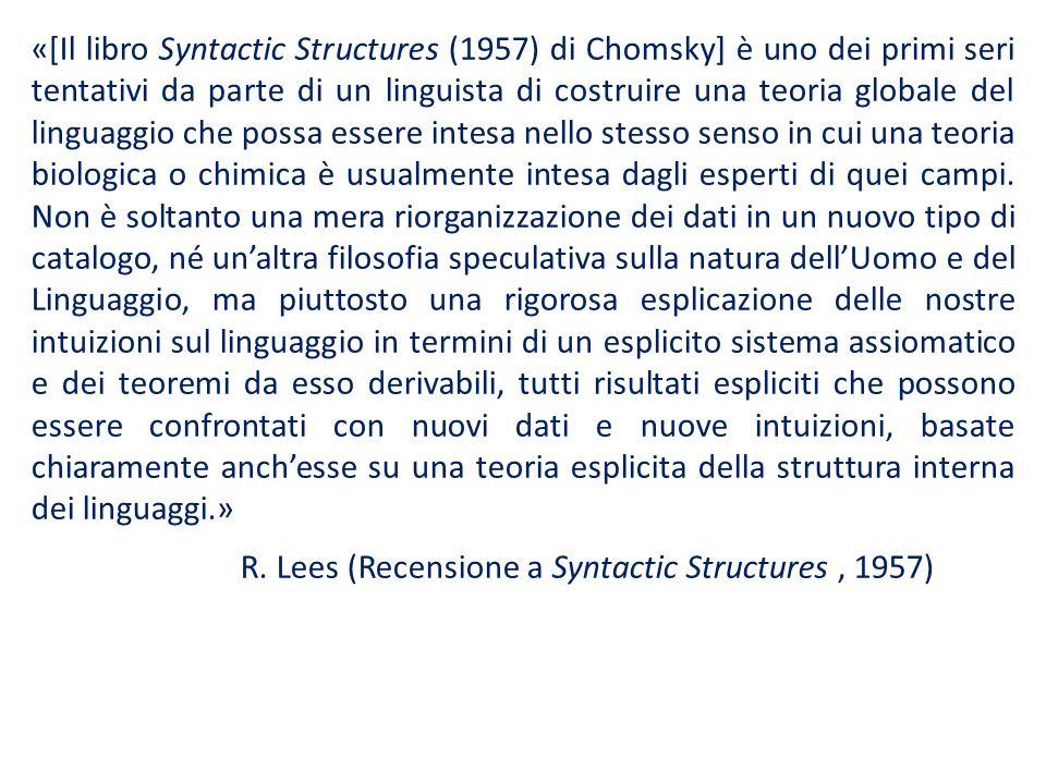«[Il libro Syntactic Structures (1957) di Chomsky] è uno dei primi seri tentativi da parte di un linguista di costruire una teoria globale del linguag