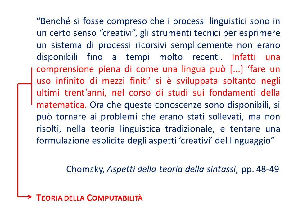 Benché si fosse compreso che i processi linguistici sono in un certo senso creativi, gli strumenti tecnici per esprimere un sistema di processi ricors