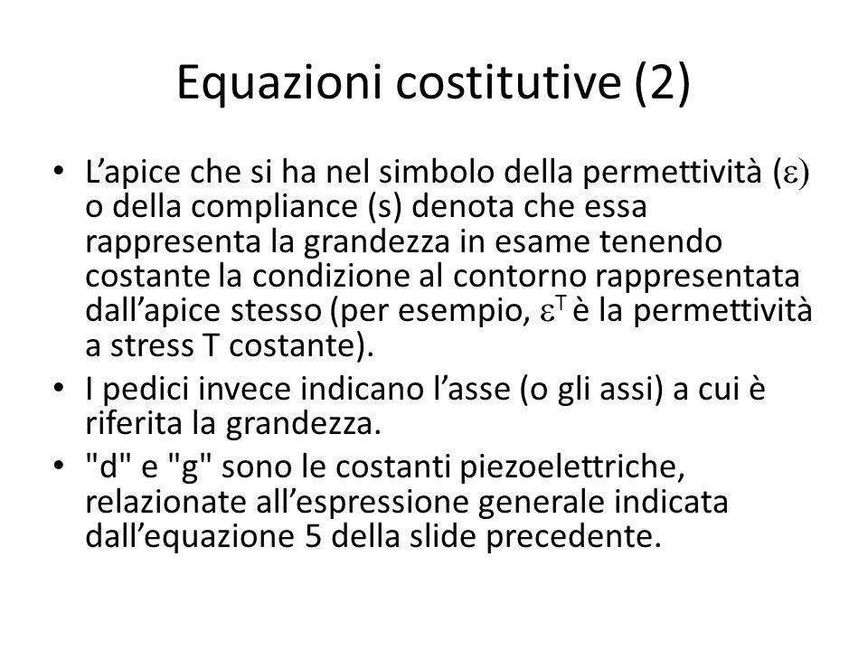 Equazioni costitutive (2) Lapice che si ha nel simbolo della permettività ( o della compliance (s) denota che essa rappresenta la grandezza in esame t