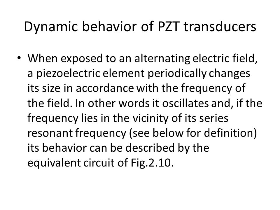 Dynamic behavior of PZT transducers When exposed to an alternating electric field, a piezoelectric element periodically changes its size in accordance with the frequency of the field.