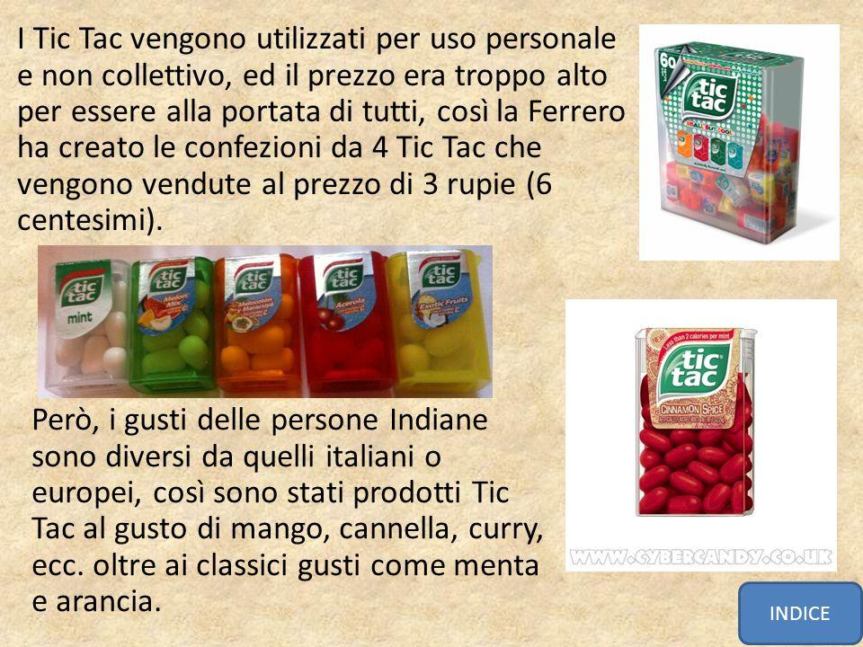 I Tic Tac vengono utilizzati per uso personale e non collettivo, ed il prezzo era troppo alto per essere alla portata di tutti, così la Ferrero ha cre