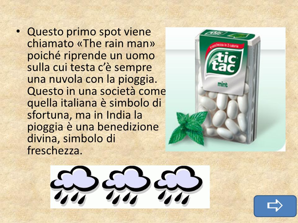 Questo primo spot viene chiamato «The rain man» poiché riprende un uomo sulla cui testa cè sempre una nuvola con la pioggia. Questo in una società com