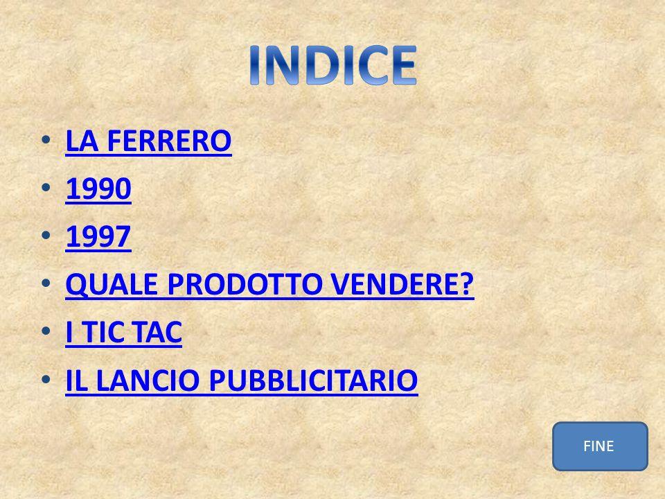 LA FERRERO 1990 1997 QUALE PRODOTTO VENDERE? I TIC TAC IL LANCIO PUBBLICITARIO FINE
