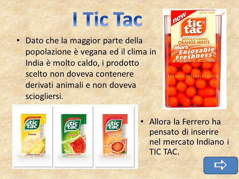 I Tic Tac vengono utilizzati per uso personale e non collettivo, ed il prezzo era troppo alto per essere alla portata di tutti, così la Ferrero ha creato le confezioni da 4 Tic Tac che vengono vendute al prezzo di 3 rupie (6 centesimi).