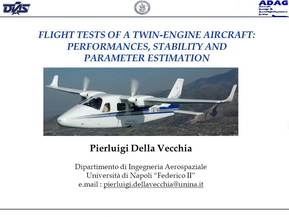 FLIGHT TESTS OF A TWIN-ENGINE AIRCRAFT: PERFORMANCES, STABILITY AND PARAMETER ESTIMATION Pierluigi Della Vecchia Dipartimento di Ingegneria Aerospazia