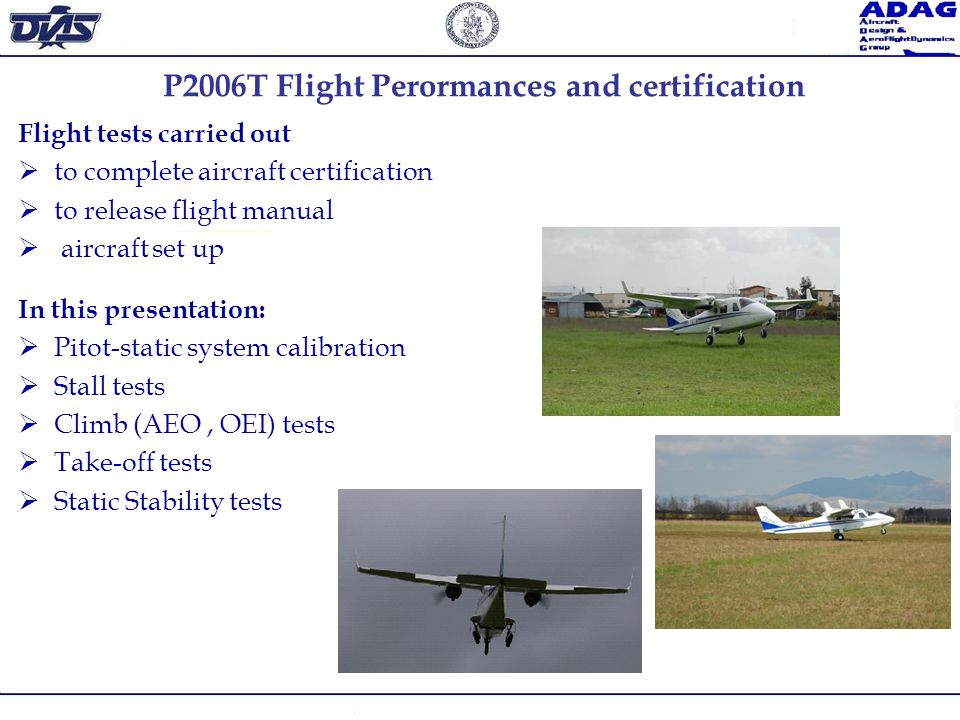 P2006T Flight Perormances and certification In this presentation: Pitot-static system calibration Stall tests Climb (AEO, OEI) tests Take-off tests St