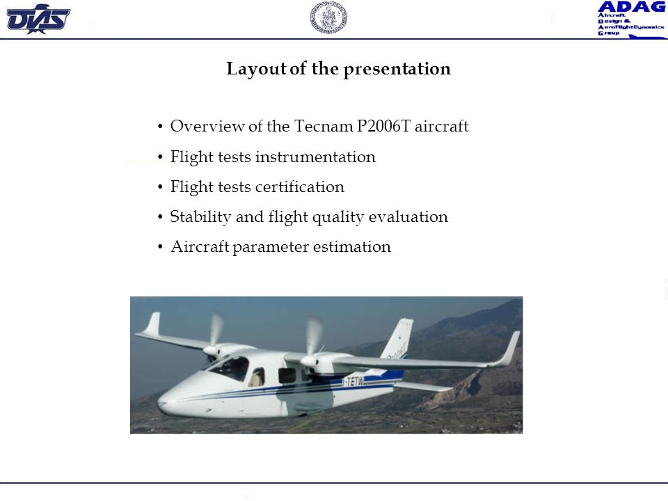 P2006T Aircraft Wing span11.4 m (37.4 ft) Wing area14.8 m 2 (159.3 ft 2 ) Fuselage length8.7 m (28.5 ft) AR8.8 Max Level speed (at S/L)155 kts Cruise speed145 kts Max R/C (at S/L)1202 ft/min Characteristics Performances Weights & Balance MTOW1180 kg (2600 lb) Std.