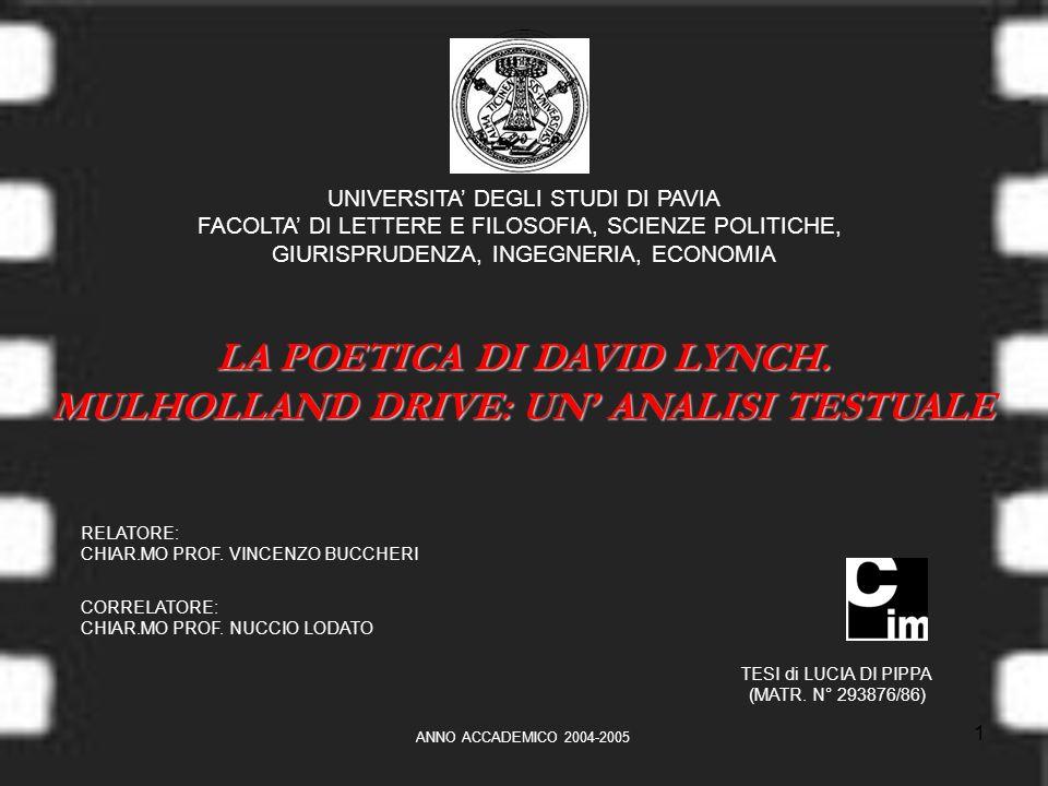 1 UNIVERSITA DEGLI STUDI DI PAVIA FACOLTA DI LETTERE E FILOSOFIA, SCIENZE POLITICHE, GIURISPRUDENZA, INGEGNERIA, ECONOMIA LA POETICA DI DAVID LYNCH.