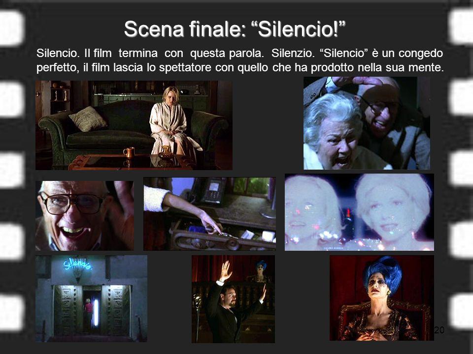 20 Silencio. Il film termina con questa parola. Silenzio.
