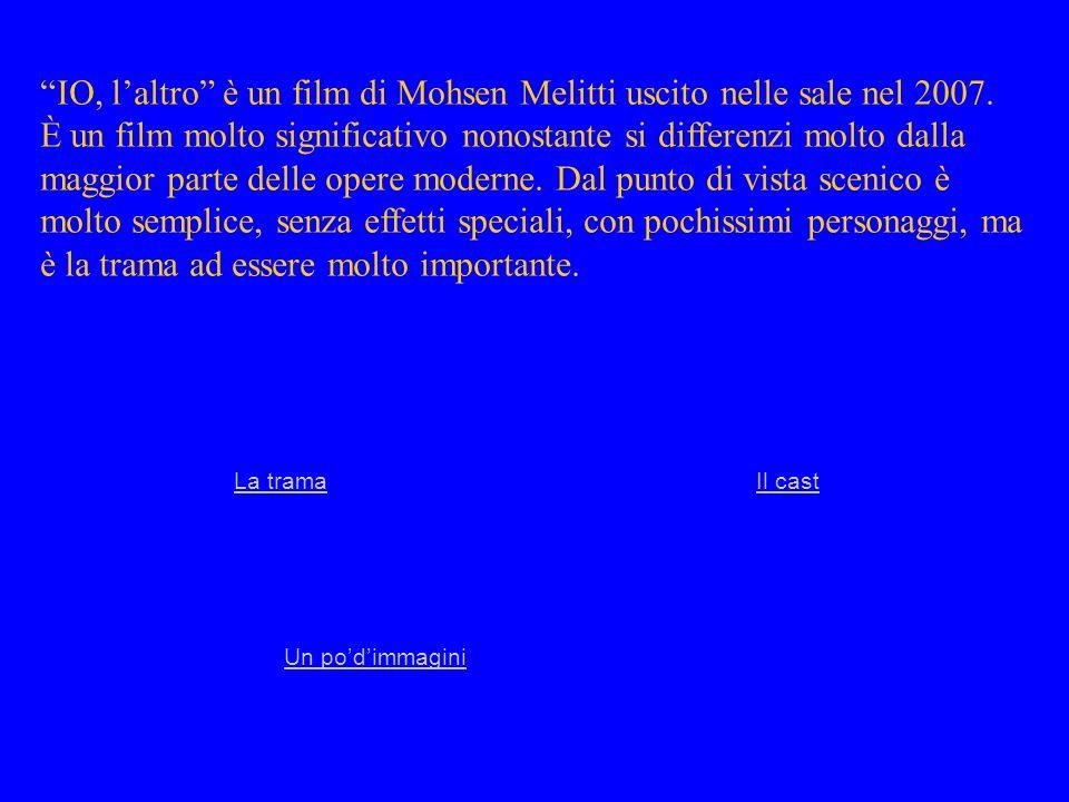 IO, laltro è un film di Mohsen Melitti uscito nelle sale nel 2007. È un film molto significativo nonostante si differenzi molto dalla maggior parte de