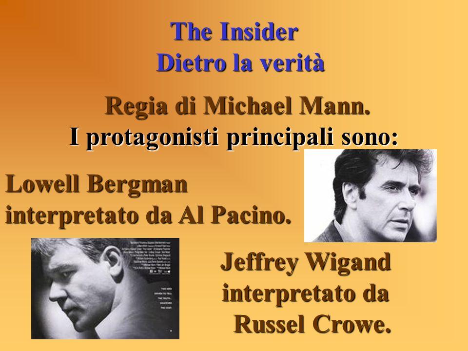 The Insider Dietro la verità Dietro la verità Regia di Michael Mann. I protagonisti principali sono: Lowell Bergman interpretato da Al Pacino. Jeffrey