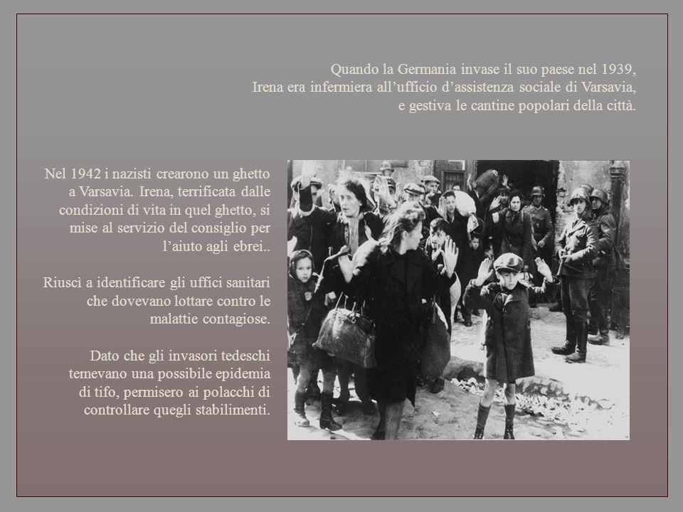 Quando la Germania invase il suo paese nel 1939, Irena era infermiera allufficio dassistenza sociale di Varsavia, e gestiva le cantine popolari della città.