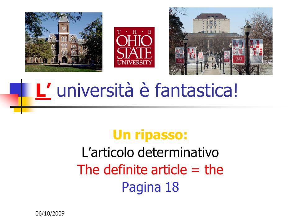 06/10/2009 L università è fantastica! Un ripasso: Larticolo determinativo The definite article = the Pagina 18