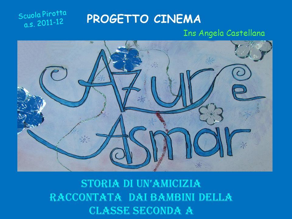 Storia di unamicizia raccontata dai bambini della classe Seconda A Scuola Pirotta a.s. 2011-12 PROGETTO CINEMA Ins Angela Castellana
