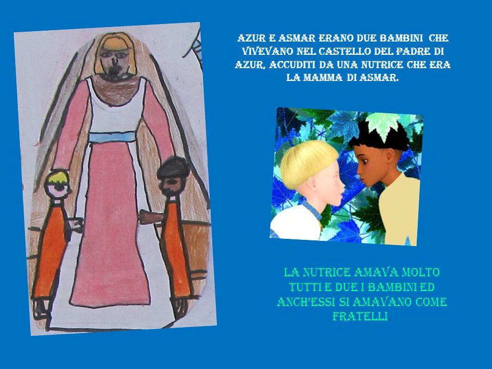 Azur e Asmar erano due bambini che vivevano nel castello del padre di Azur, accuditi da una nutrice che era la mamma di Asmar. La nutrice amava molto