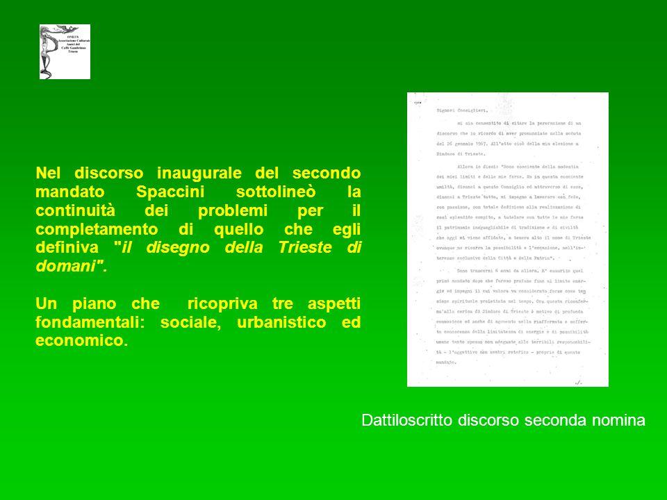Nel discorso inaugurale del secondo mandato Spaccini sottolineò la continuità dei problemi per il completamento di quello che egli definiva il disegno della Trieste di domani .