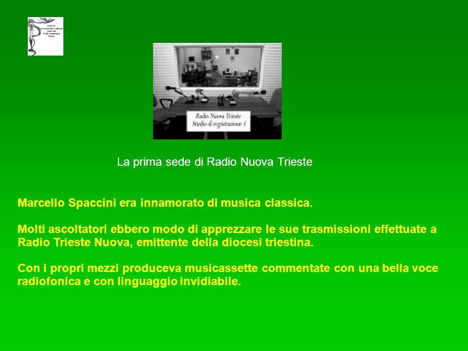 Marcello Spaccini era innamorato di musica classica. Molti ascoltatori ebbero modo di apprezzare le sue trasmissioni effettuate a Radio Trieste Nuova,