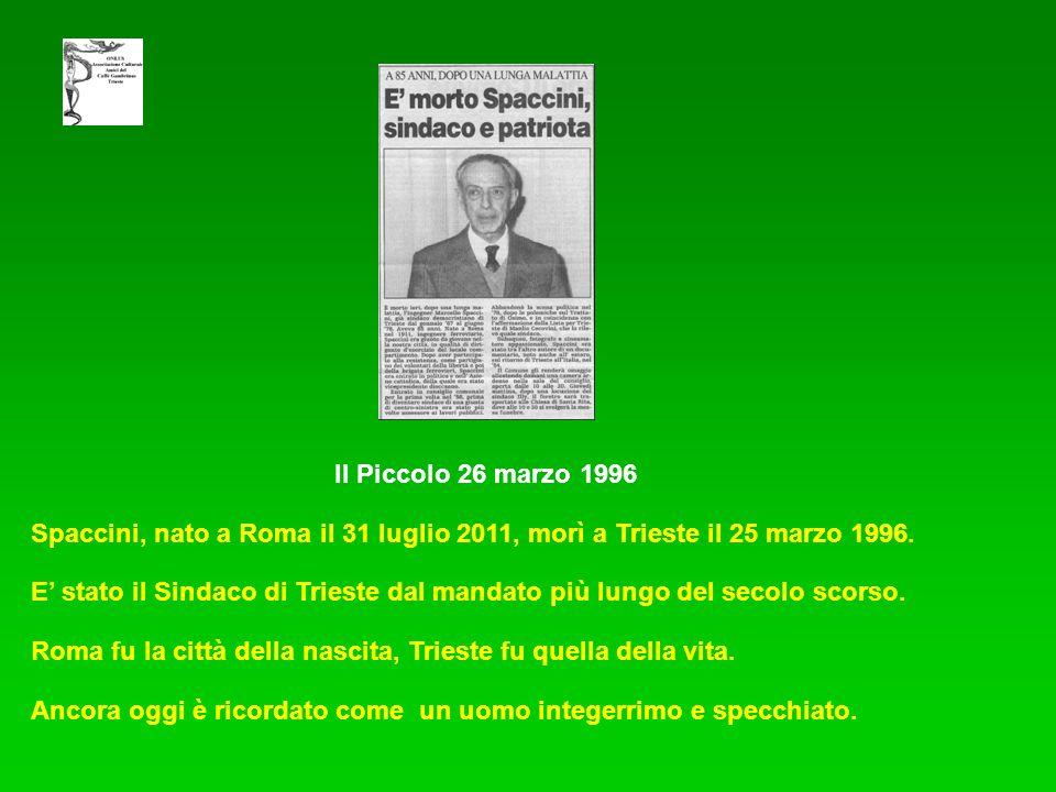 Il Piccolo 26 marzo 1996 Spaccini, nato a Roma il 31 luglio 2011, morì a Trieste il 25 marzo 1996. E stato il Sindaco di Trieste dal mandato più lungo