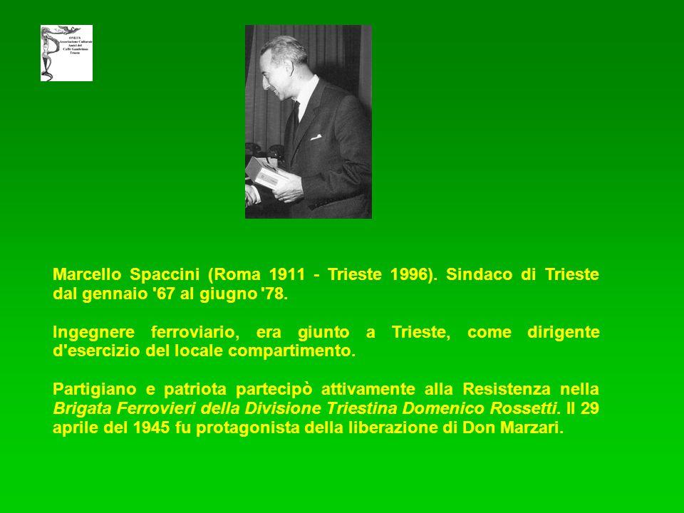 Marcello Spaccini (Roma 1911 - Trieste 1996). Sindaco di Trieste dal gennaio '67 al giugno '78. Ingegnere ferroviario, era giunto a Trieste, come diri