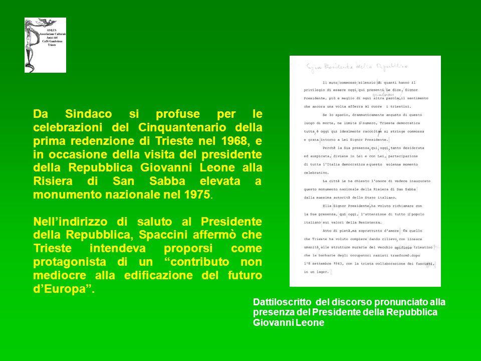 Da Sindaco si profuse per le celebrazioni del Cinquantenario della prima redenzione di Trieste nel 1968, e in occasione della visita del presidente della Repubblica Giovanni Leone alla Risiera di San Sabba elevata a monumento nazionale nel 1975.