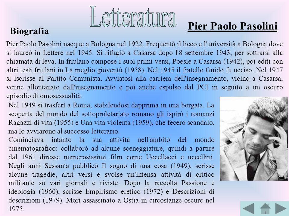 Pier Paolo Pasolini nacque a Bologna nel 1922. Frequentò il liceo e l'università a Bologna dove si laureò in Lettere nel 1945. Si rifugiò a Casarsa do