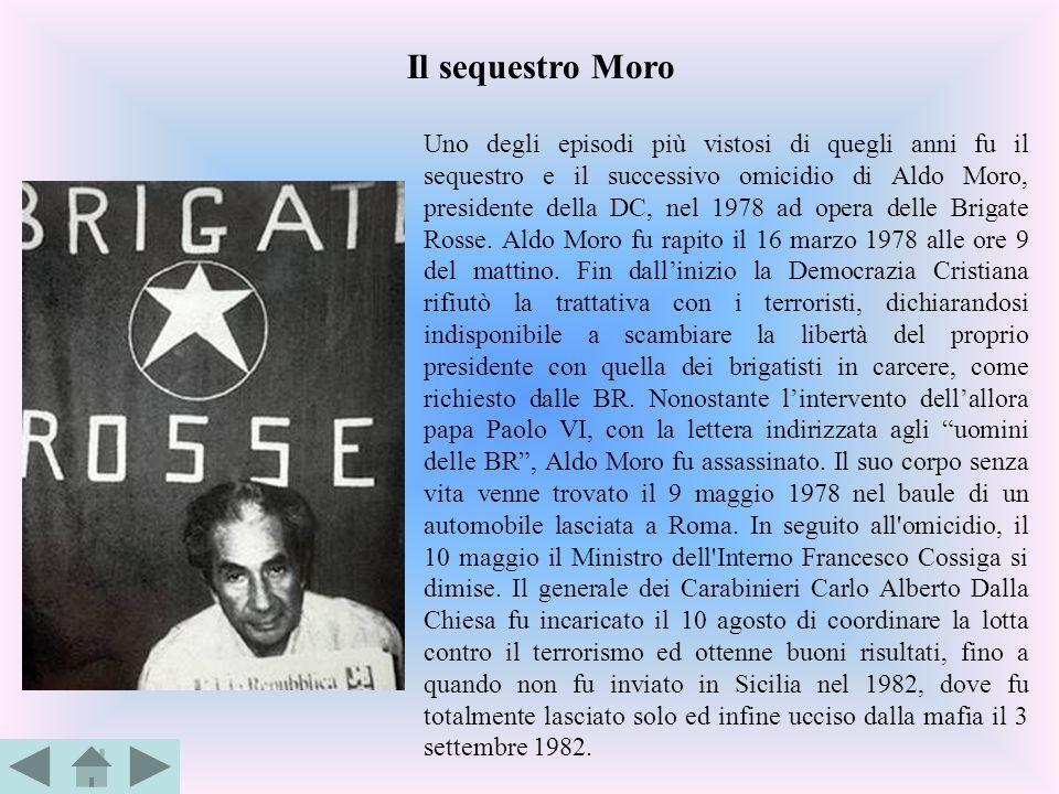 Uno degli episodi più vistosi di quegli anni fu il sequestro e il successivo omicidio di Aldo Moro, presidente della DC, nel 1978 ad opera delle Briga