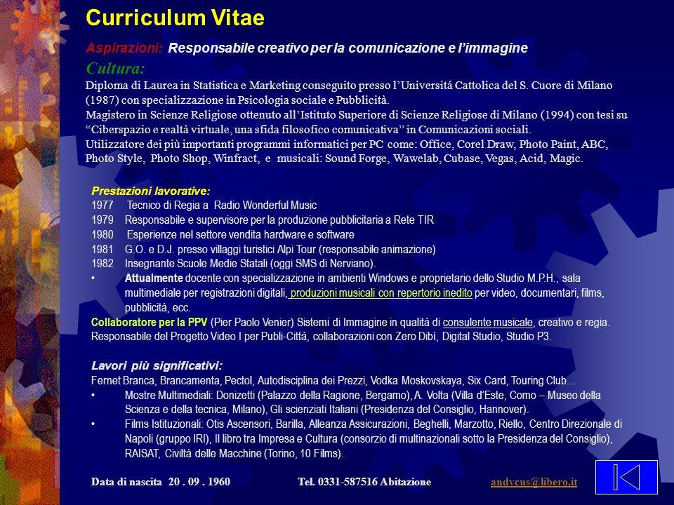 Curriculum Vitae Aspirazioni: Responsabile creativo per la comunicazione e limmagine Cultura: Diploma di Laurea in Statistica e Marketing conseguito presso lUniversitá Cattolica del S.