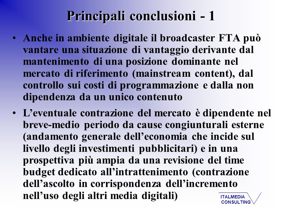 ITALMEDIA CONSULTING Anche in ambiente digitale il broadcaster FTA può vantare una situazione di vantaggio derivante dal mantenimento di una posizione