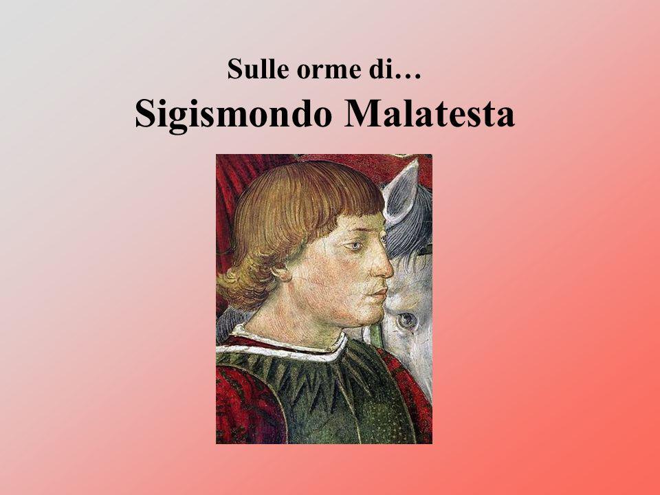 Sulle orme di… Sigismondo Malatesta