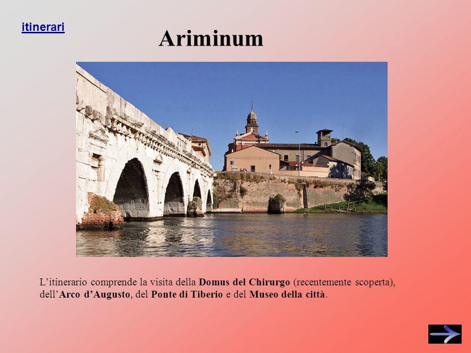 Litinerario comprende la visita della Domus del Chirurgo (recentemente scoperta), dellArco dAugusto, del Ponte di Tiberio e del Museo della città.