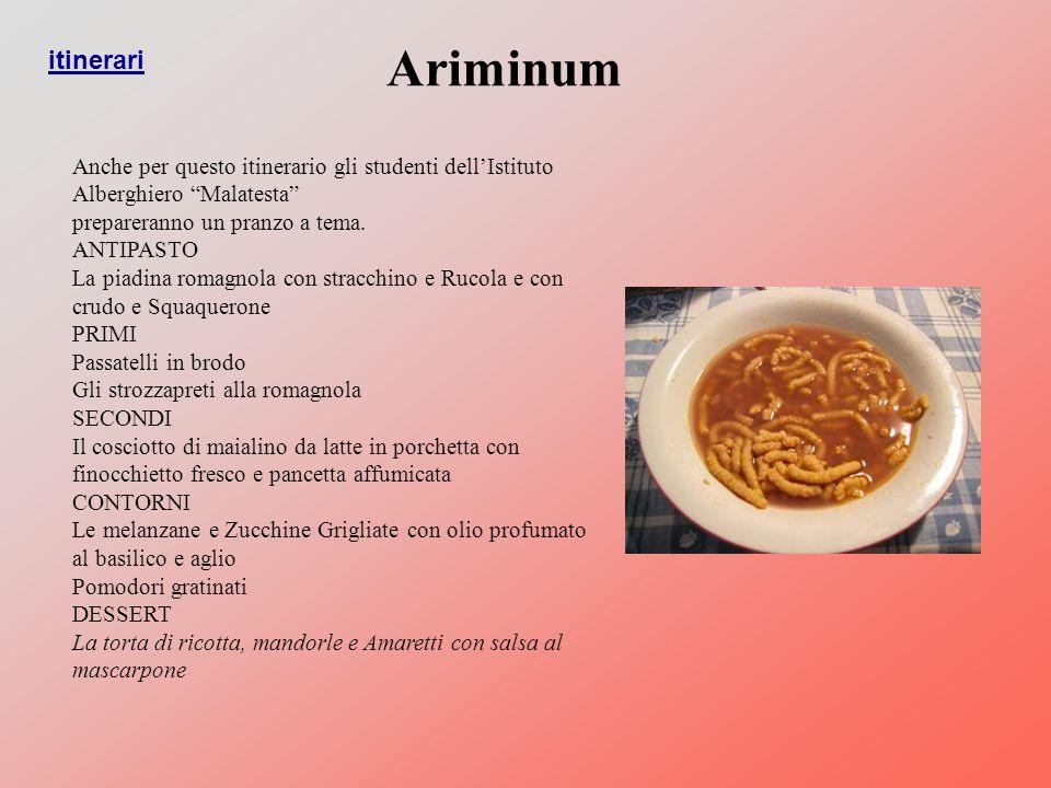 Anche per questo itinerario gli studenti dellIstituto Alberghiero Malatesta prepareranno un pranzo a tema.