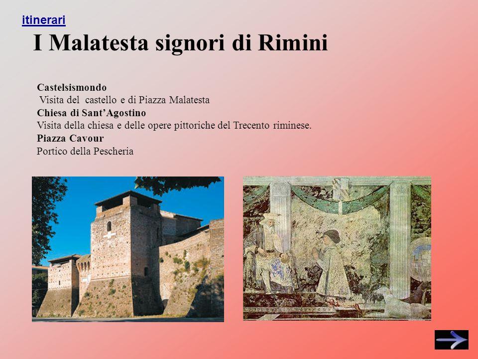Castelsismondo Visita del castello e di Piazza Malatesta Chiesa di SantAgostino Visita della chiesa e delle opere pittoriche del Trecento riminese.