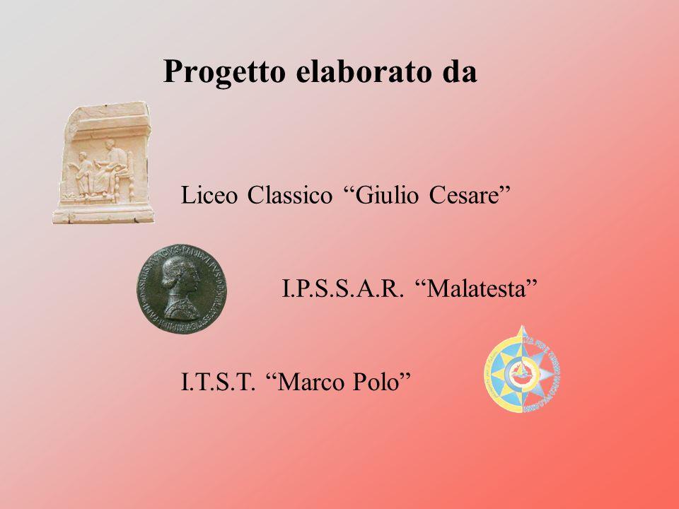 Progetto elaborato da Liceo Classico Giulio Cesare I.P.S.S.A.R. Malatesta I.T.S.T. Marco Polo