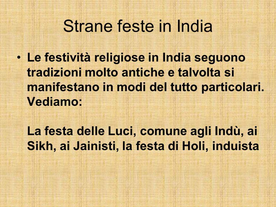 Strane feste in India Le festività religiose in India seguono tradizioni molto antiche e talvolta si manifestano in modi del tutto particolari. Vediam