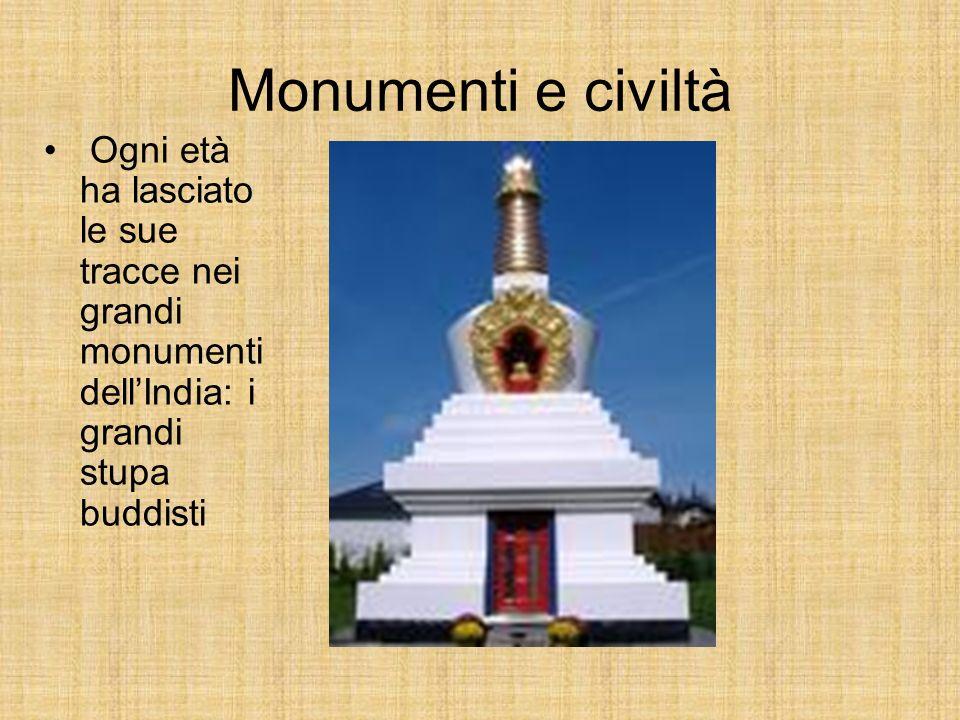 Monumenti e civiltà Ogni età ha lasciato le sue tracce nei grandi monumenti dellIndia: i grandi stupa buddisti