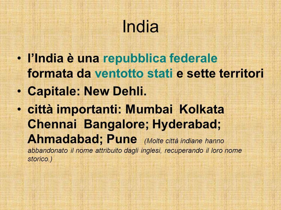 India lIndia è una repubblica federale formata da ventotto stati e sette territori Capitale: New Dehli. città importanti: Mumbai Kolkata Chennai Banga
