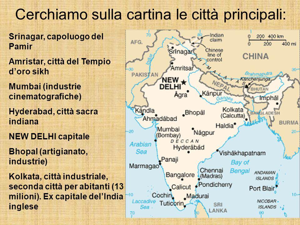 Cerchiamo sulla cartina le città principali: Srinagar, capoluogo del Pamir Amristar, città del Tempio doro sikh Mumbai (industrie cinematografiche) Hy