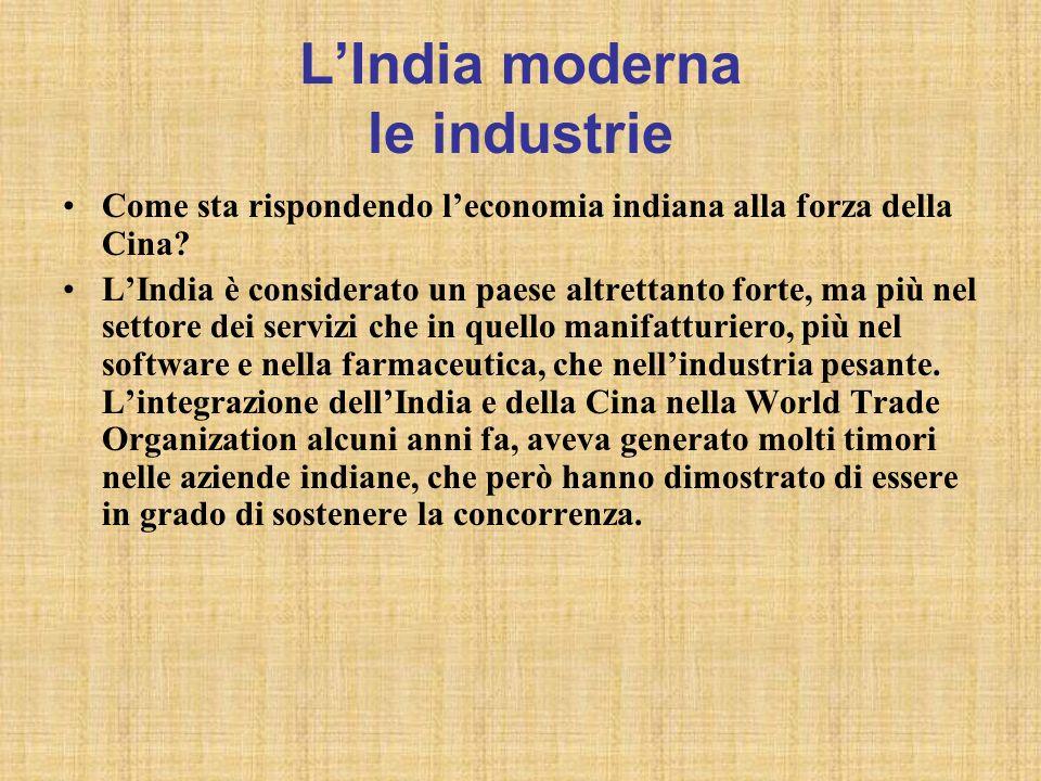 LIndia moderna le industrie Come sta rispondendo leconomia indiana alla forza della Cina? LIndia è considerato un paese altrettanto forte, ma più nel