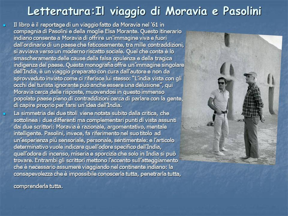 Letteratura:Il viaggio di Moravia e Pasolini Il libro è il reportage di un viaggio fatto da Moravia nel 61 in compagnia di Pasolini e della moglie Elsa Morante.