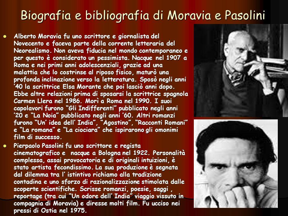 Biografia e bibliografia di Moravia e Pasolini Alberto Moravia fu uno scrittore e giornalista del Novecento e faceva parte della corrente letteraria del Neorealismo.