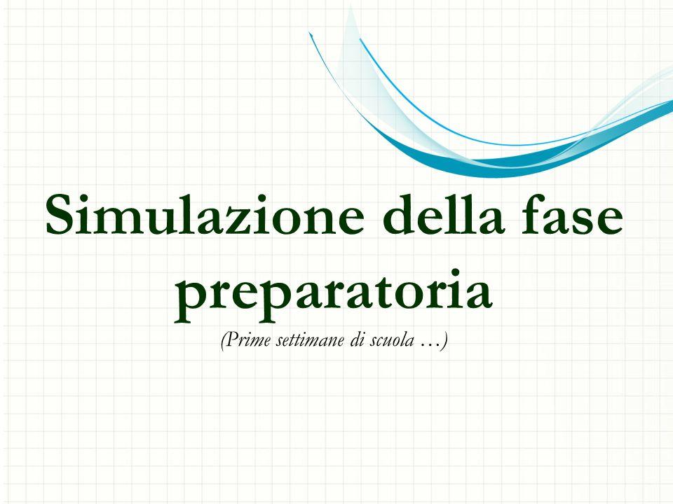 Simulazione della fase preparatoria (Prime settimane di scuola …)