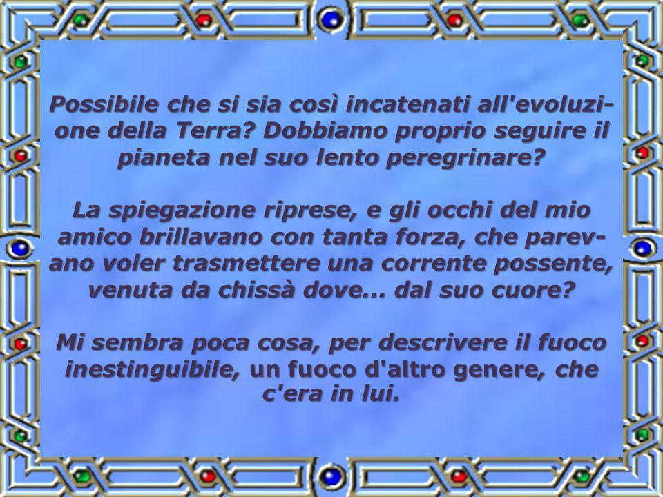 Possibile che si sia così incatenati all evoluzi- one della Terra.