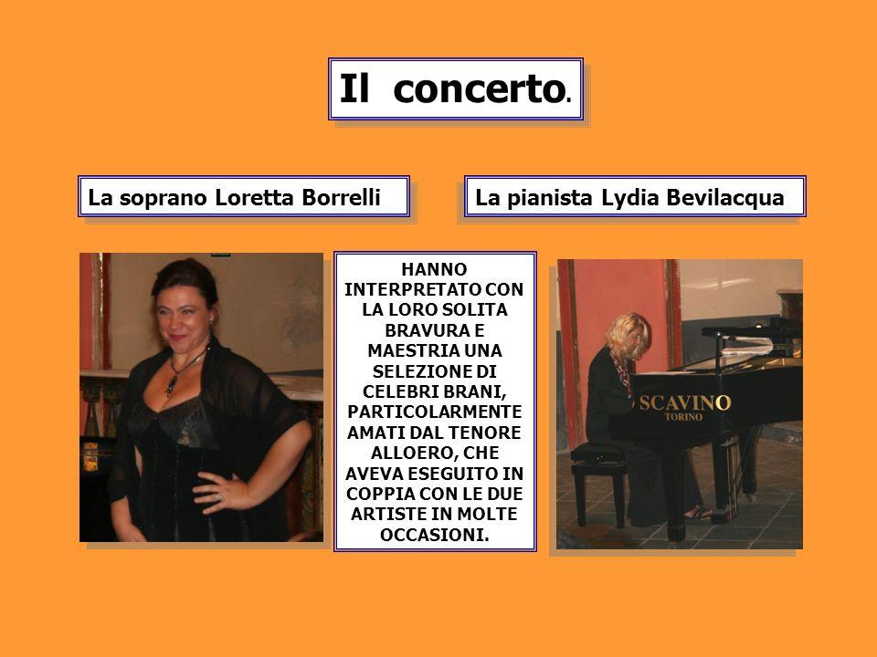 Il concerto. La soprano Loretta Borrelli La pianista Lydia Bevilacqua HANNO INTERPRETATO CON LA LORO SOLITA BRAVURA E MAESTRIA UNA SELEZIONE DI CELEBR