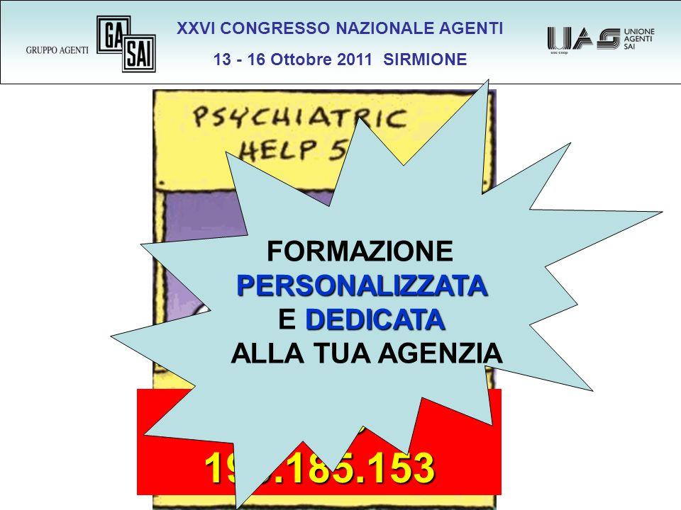 XXVI CONGRESSO NAZIONALE AGENTI 13 - 16 Ottobre 2011 SIRMIONE VOIP 999 199.185.153 FORMAZIONEPERSONALIZZATA DEDICATA E DEDICATA ALLA TUA AGENZIA