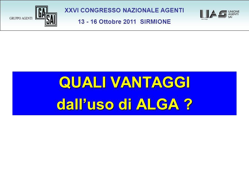 XXVI CONGRESSO NAZIONALE AGENTI 13 - 16 Ottobre 2011 SIRMIONE QUALI VANTAGGI dalluso di ALGA ?