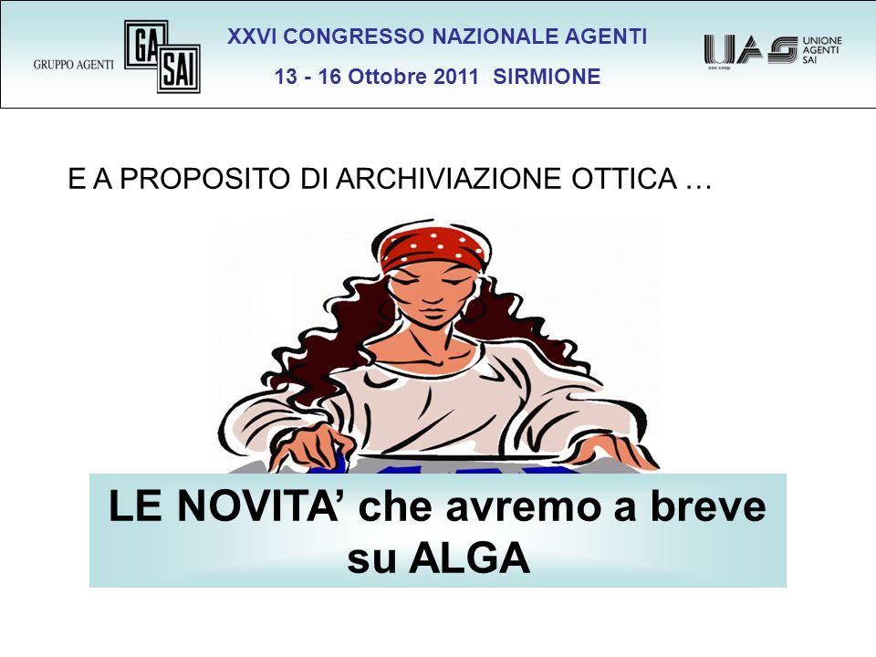 XXVI CONGRESSO NAZIONALE AGENTI 13 - 16 Ottobre 2011 SIRMIONE LE NOVITA che avremo a breve su ALGA E A PROPOSITO DI ARCHIVIAZIONE OTTICA …
