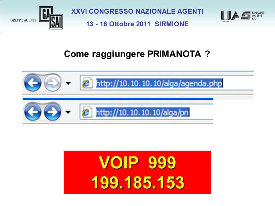 XXVI CONGRESSO NAZIONALE AGENTI 13 - 16 Ottobre 2011 SIRMIONE VOIP 999 199.185.153 Come raggiungere PRIMANOTA ?