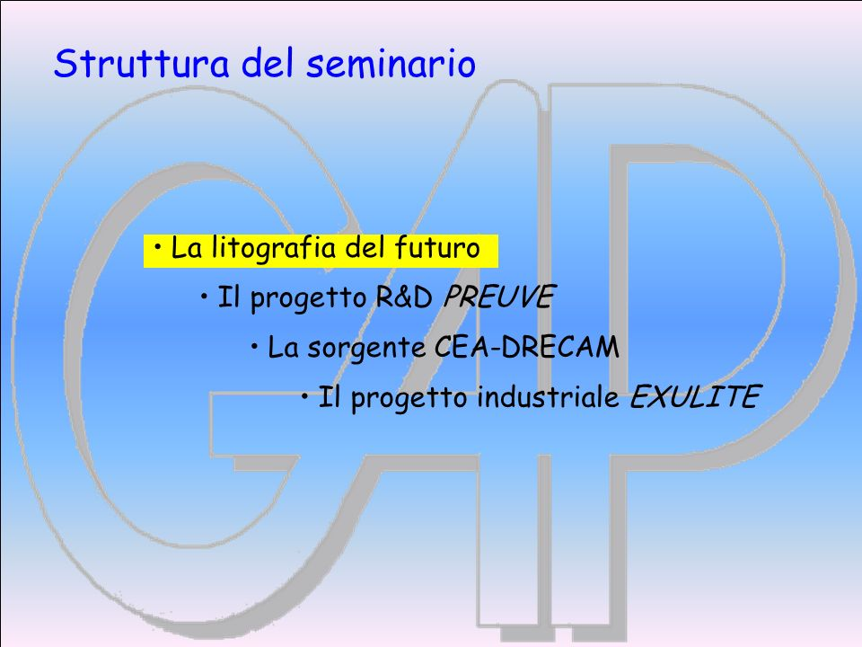 Struttura del seminario Il progetto R&D PREUVE Il progetto industriale EXULITE La litografia del futuro La sorgente CEA-DRECAM
