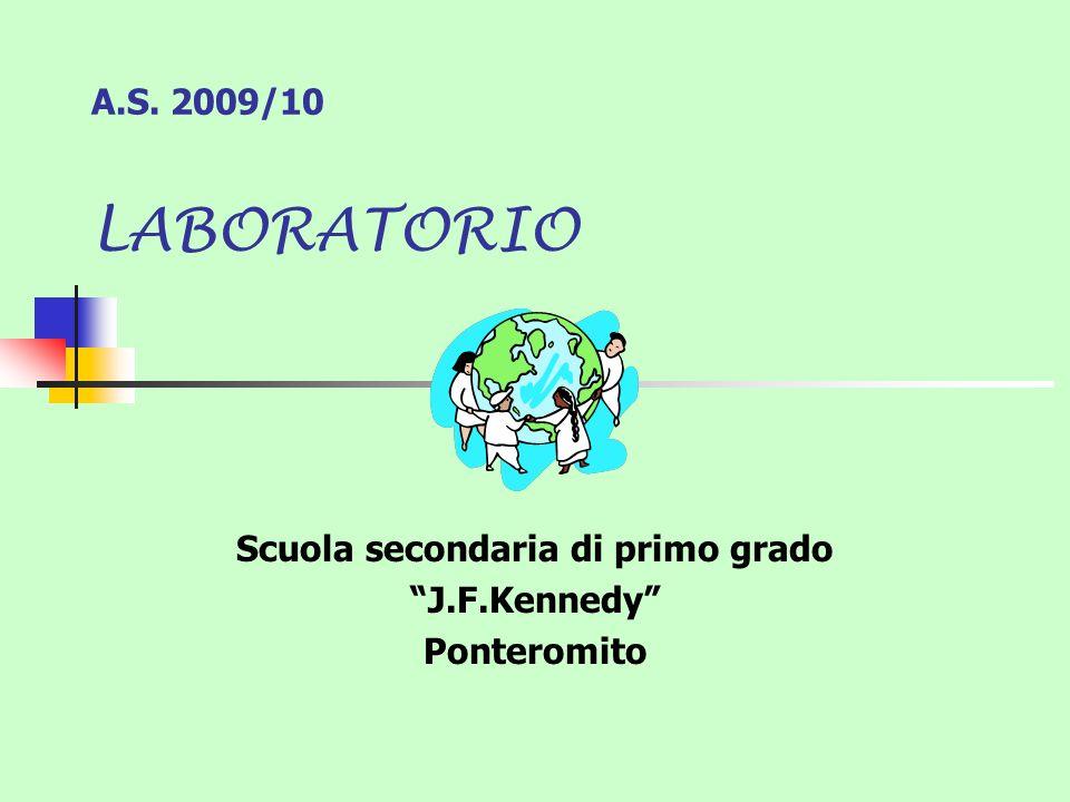 A.S. 2009/10 LABORATORIO Scuola secondaria di primo grado J.F.Kennedy Ponteromito